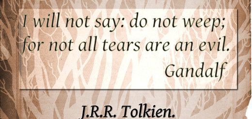 Tolkien quote: For not all tears are an evil